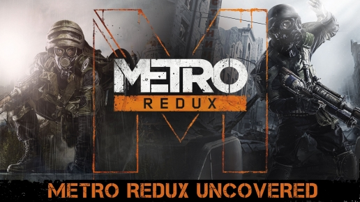 Metro Redux Uncovered